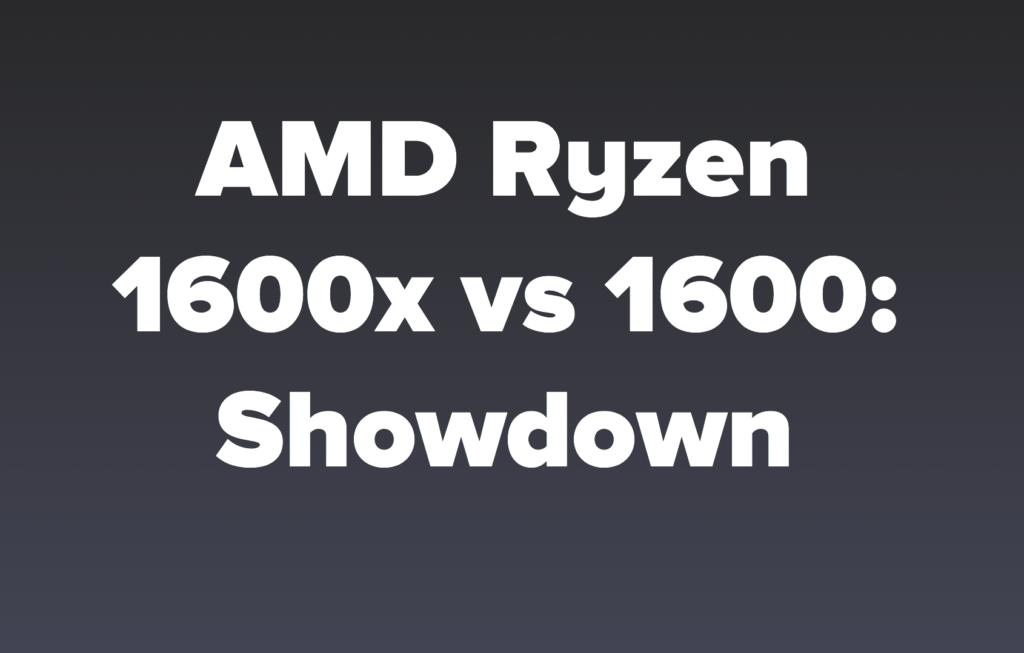 AMD Ryzen 1600x vs 1600