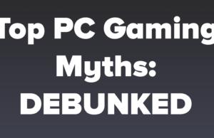 Top PC Gaming Myths Debunked