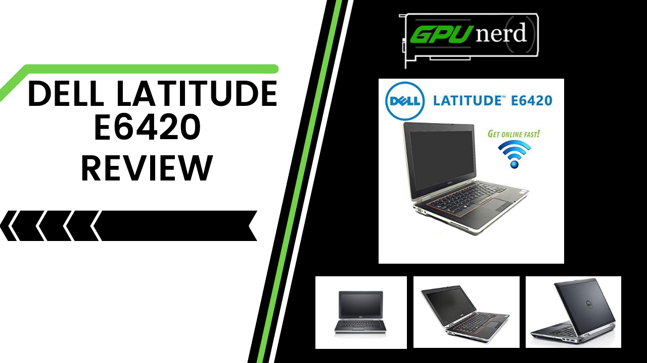 Dell Latitude E6420: A Review of the Features and Specifications of